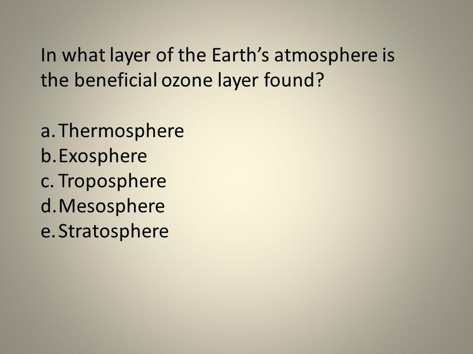 In what layer of the Earth's atmosphere is the beneficial ozone layer found
