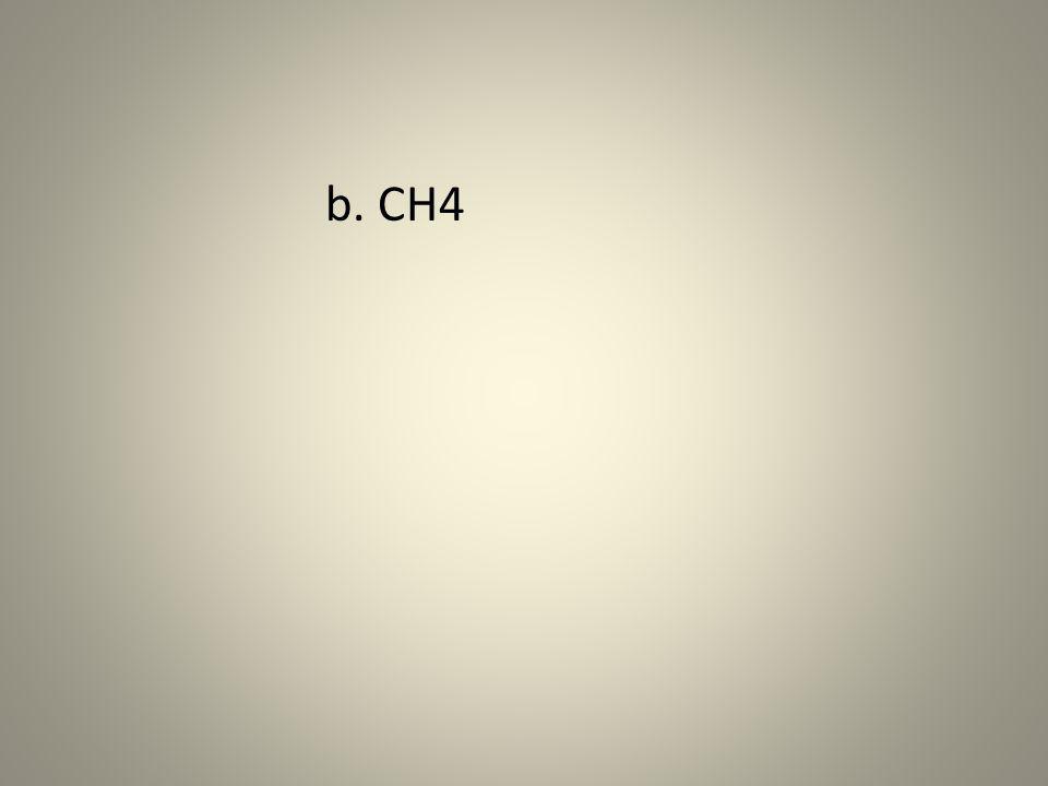 b. CH4