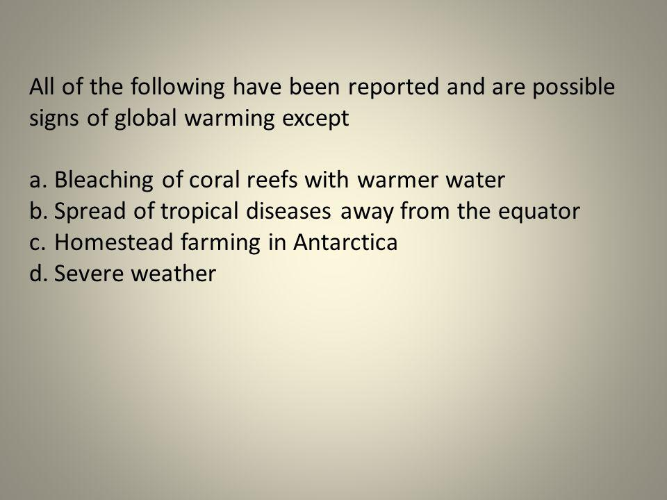 All of the following have been reported and are possible signs of global warming except