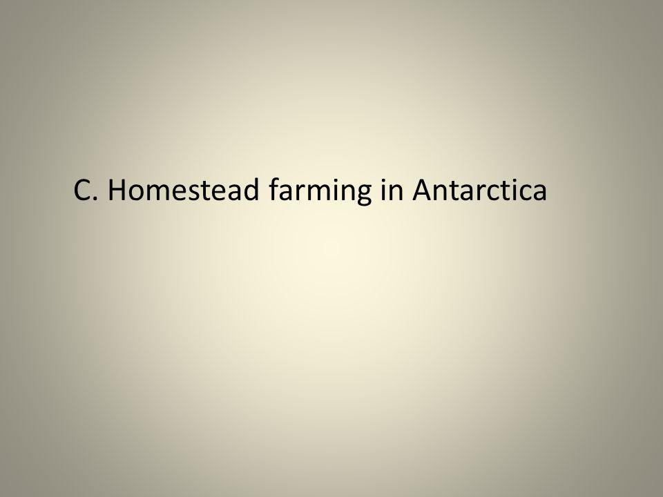 C. Homestead farming in Antarctica