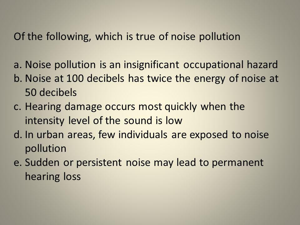 Of the following, which is true of noise pollution
