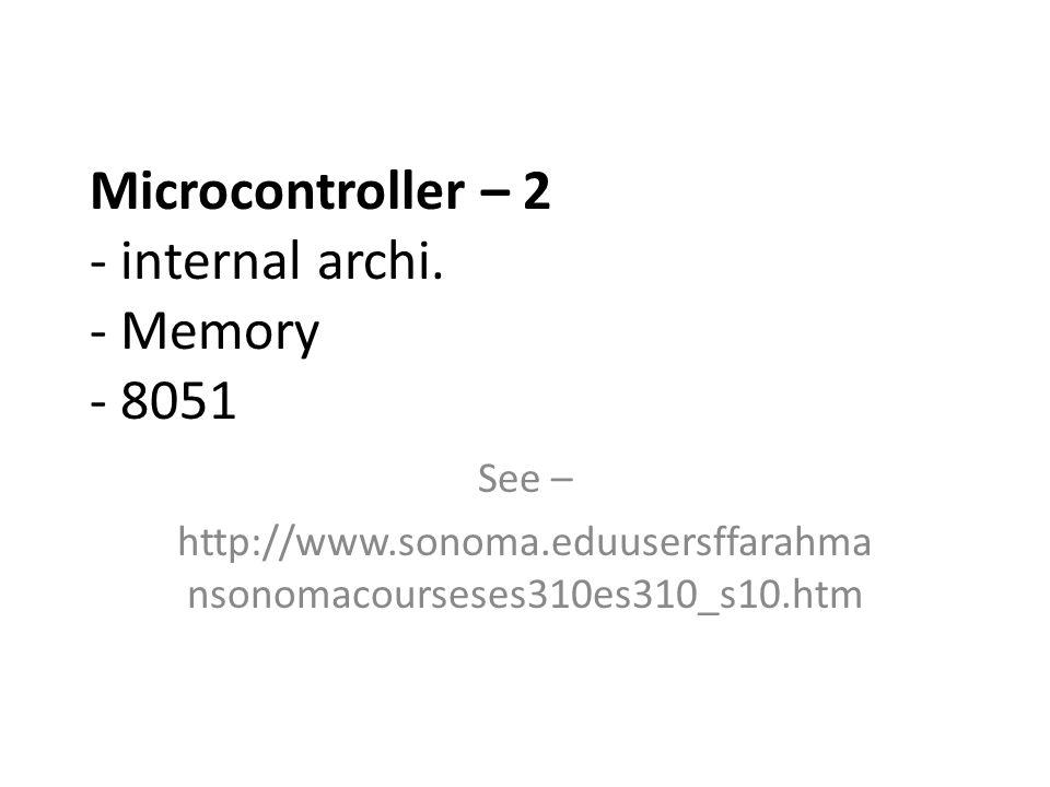 Microcontroller – 2 - internal archi. - Memory - 8051