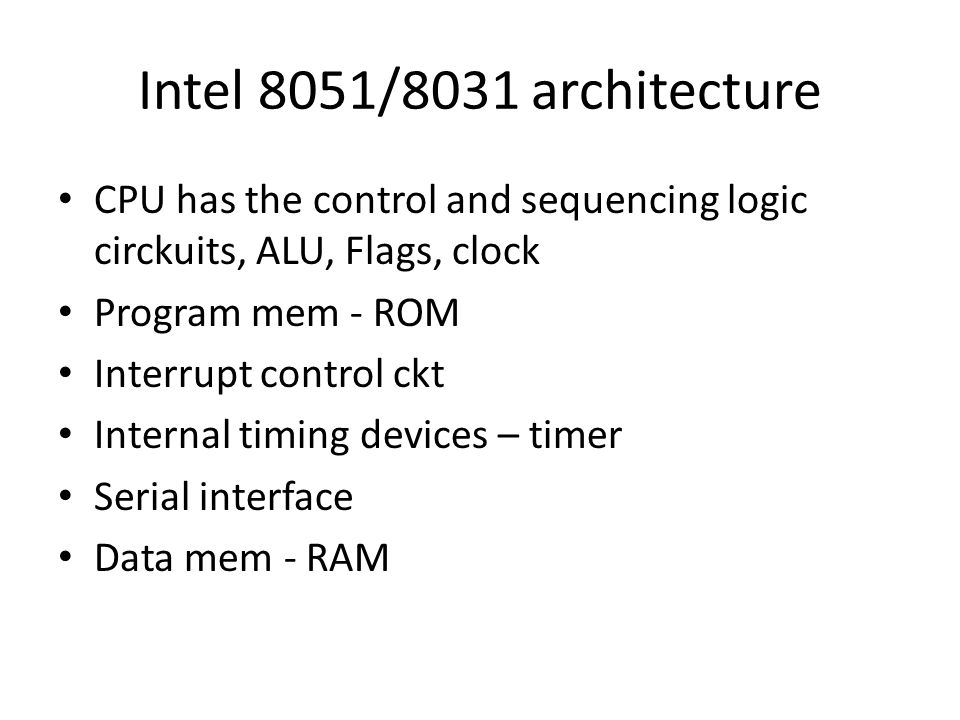 Intel 8051/8031 architecture CPU has the control and sequencing logic circkuits, ALU, Flags, clock.