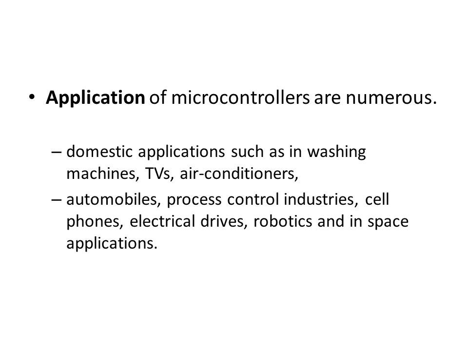 Application of microcontrollers are numerous.