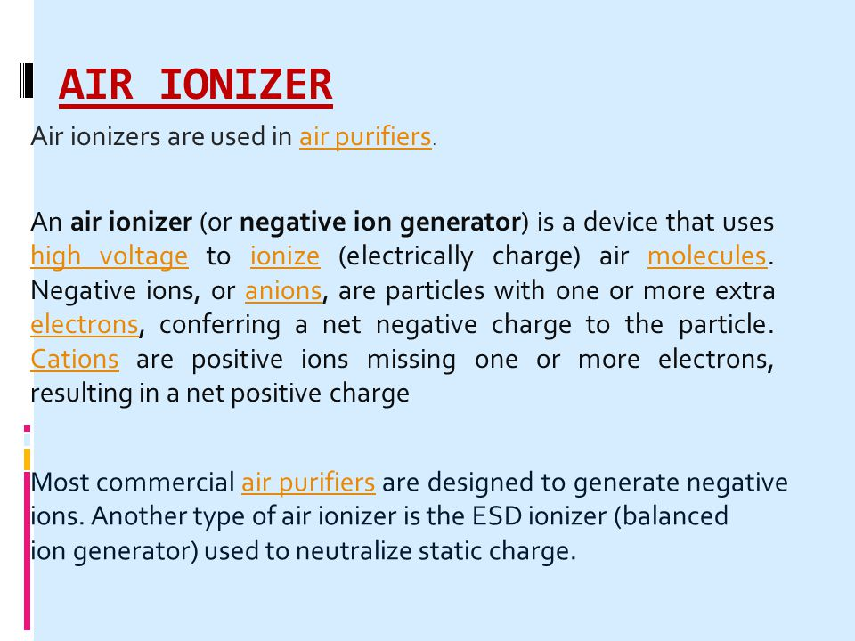 AIR IONIZER Air ionizers are used in air purifiers.