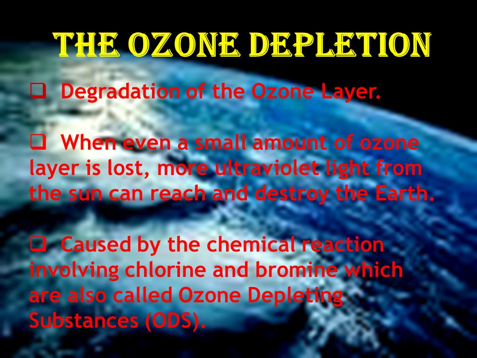 The Ozone Depletion Degradation of the Ozone Layer.