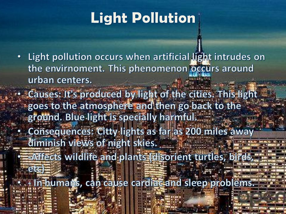 Light Pollution Light pollution occurs when artificial light intrudes on the envirnoment. This phenomenon occurs around urban centers.