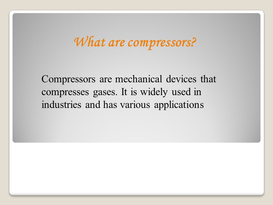 What are compressors. Compressors are mechanical devices that compresses gases.