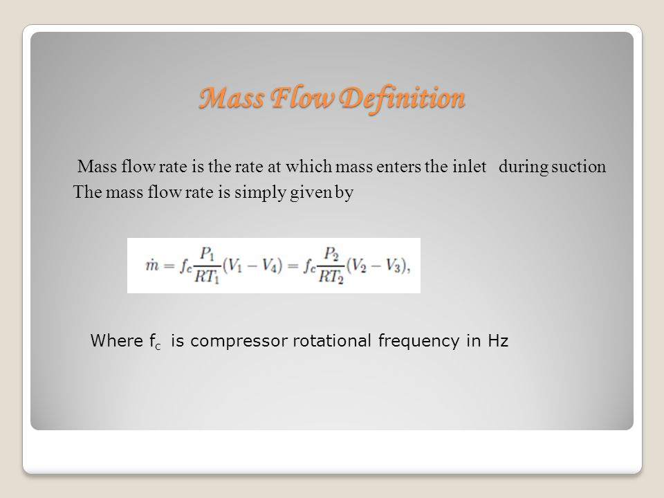 Mass Flow Definition Mass flow rate is the rate at which mass enters the inlet during suction. The mass flow rate is simply given by.