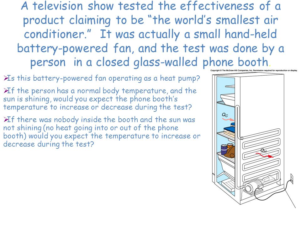 A television show tested the effectiveness of a product claiming to be the world's smallest air conditioner. It was actually a small hand-held battery-powered fan, and the test was done by a person in a closed glass-walled phone booth.