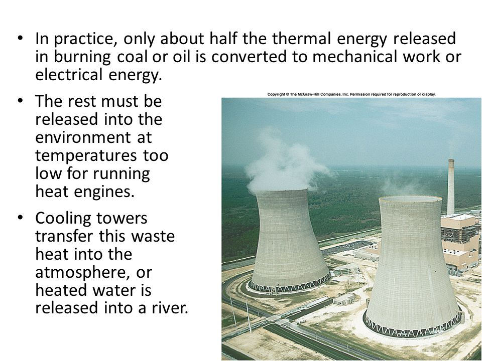 In practice, only about half the thermal energy released in burning coal or oil is converted to mechanical work or electrical energy.