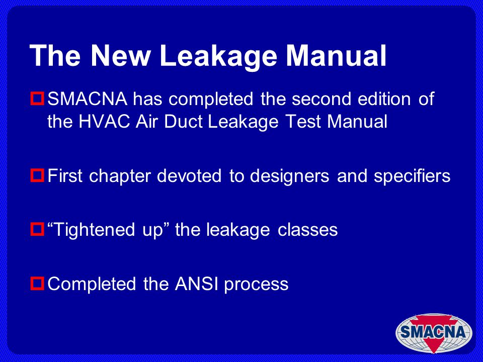 The New Leakage Manual SMACNA has completed the second edition of the HVAC Air Duct Leakage Test Manual.