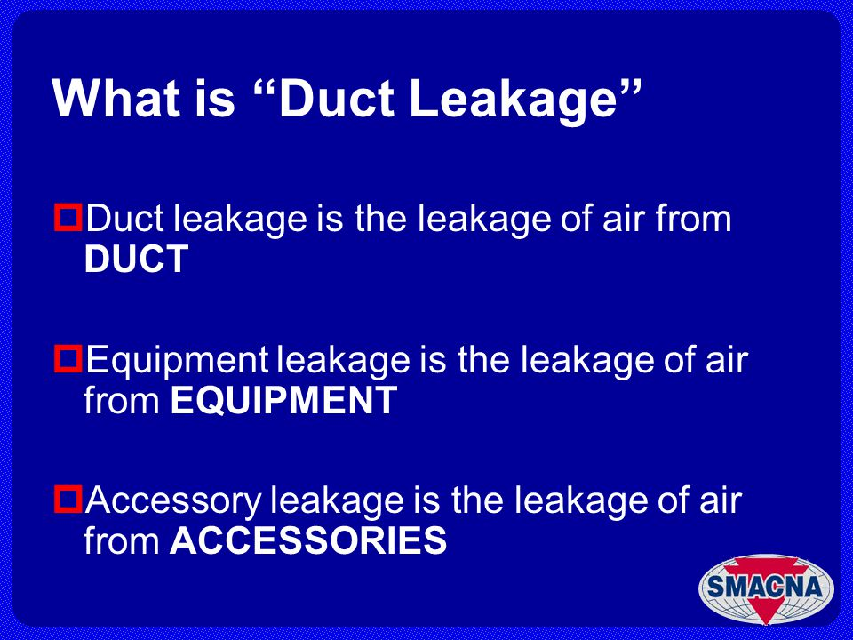 What is Duct Leakage Duct leakage is the leakage of air from DUCT