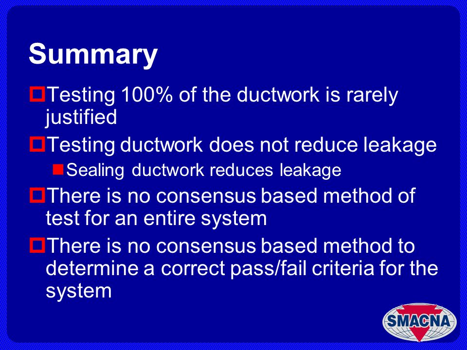 Summary Testing 100% of the ductwork is rarely justified