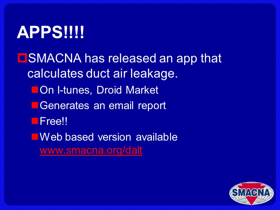 APPS!!!! SMACNA has released an app that calculates duct air leakage.