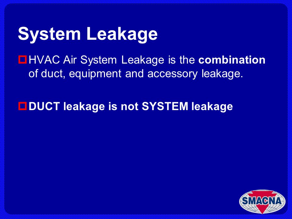 System Leakage HVAC Air System Leakage is the combination of duct, equipment and accessory leakage.