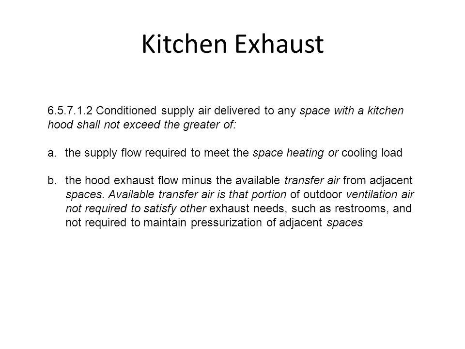 Kitchen Exhaust 6.5.7.1.2 Conditioned supply air delivered to any space with a kitchen hood shall not exceed the greater of: