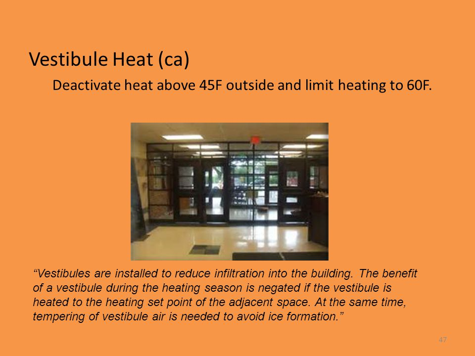 Vestibule Heat (ca) Deactivate heat above 45F outside and limit heating to 60F.