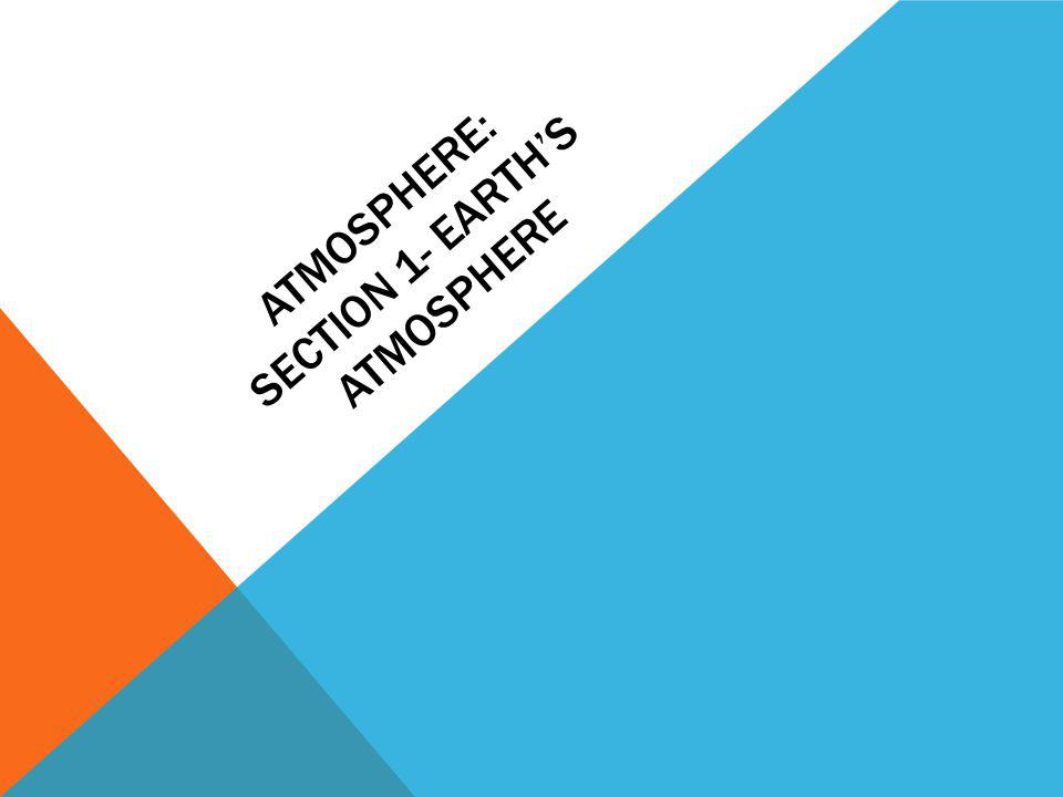 Atmosphere: Section 1- Earth's Atmosphere