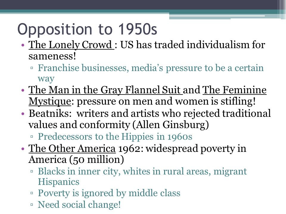 Opposition to 1950s The Lonely Crowd : US has traded individualism for sameness! Franchise businesses, media's pressure to be a certain way.