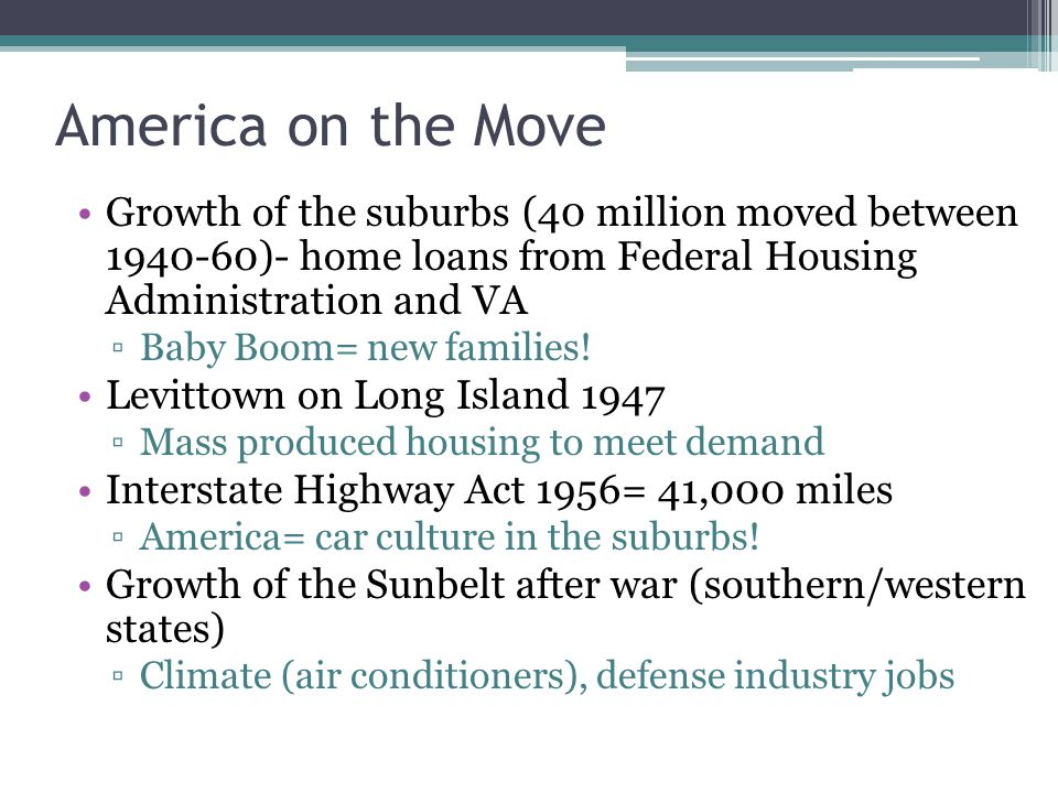 America on the Move Growth of the suburbs (40 million moved between 1940-60)- home loans from Federal Housing Administration and VA.
