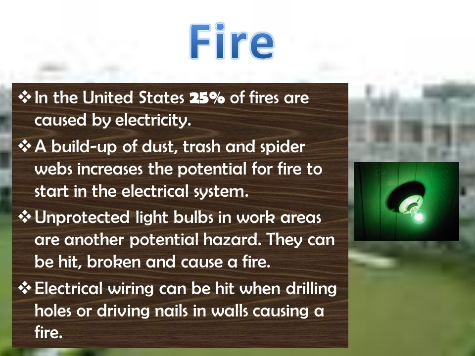 Fire In the United States 25% of fires are caused by electricity.