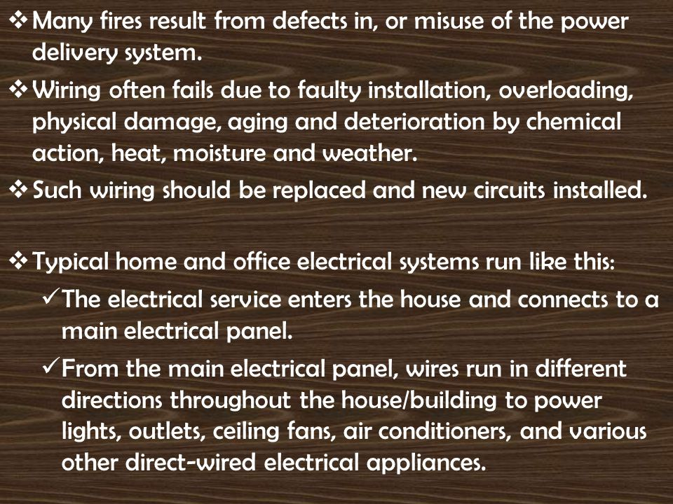 Many fires result from defects in, or misuse of the power delivery system.
