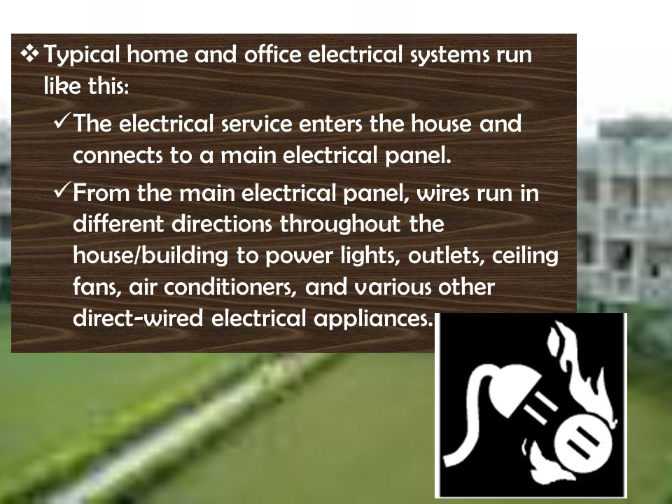 Typical home and office electrical systems run like this: