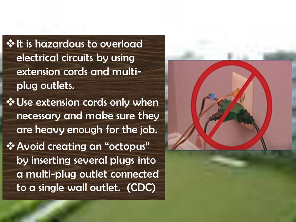 It is hazardous to overload electrical circuits by using extension cords and multi-plug outlets.
