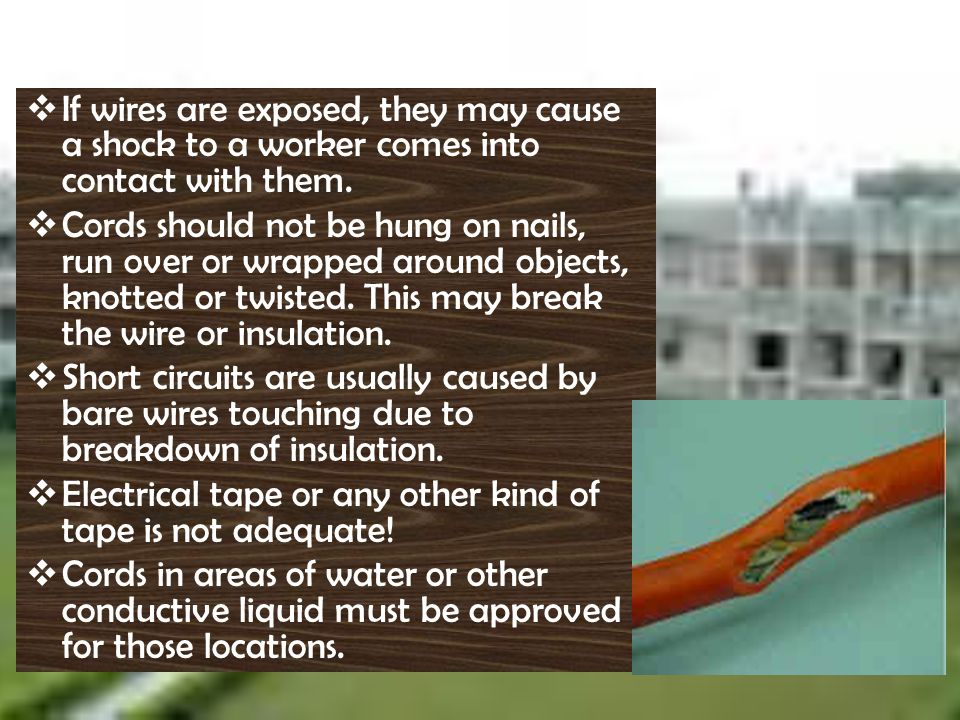 If wires are exposed, they may cause a shock to a worker comes into contact with them.