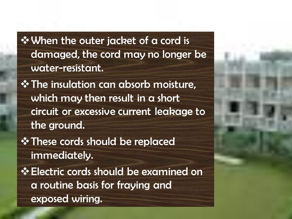 When the outer jacket of a cord is damaged, the cord may no longer be water-resistant.