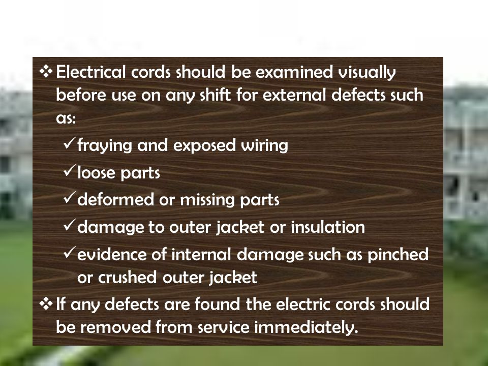 Electrical cords should be examined visually before use on any shift for external defects such as: