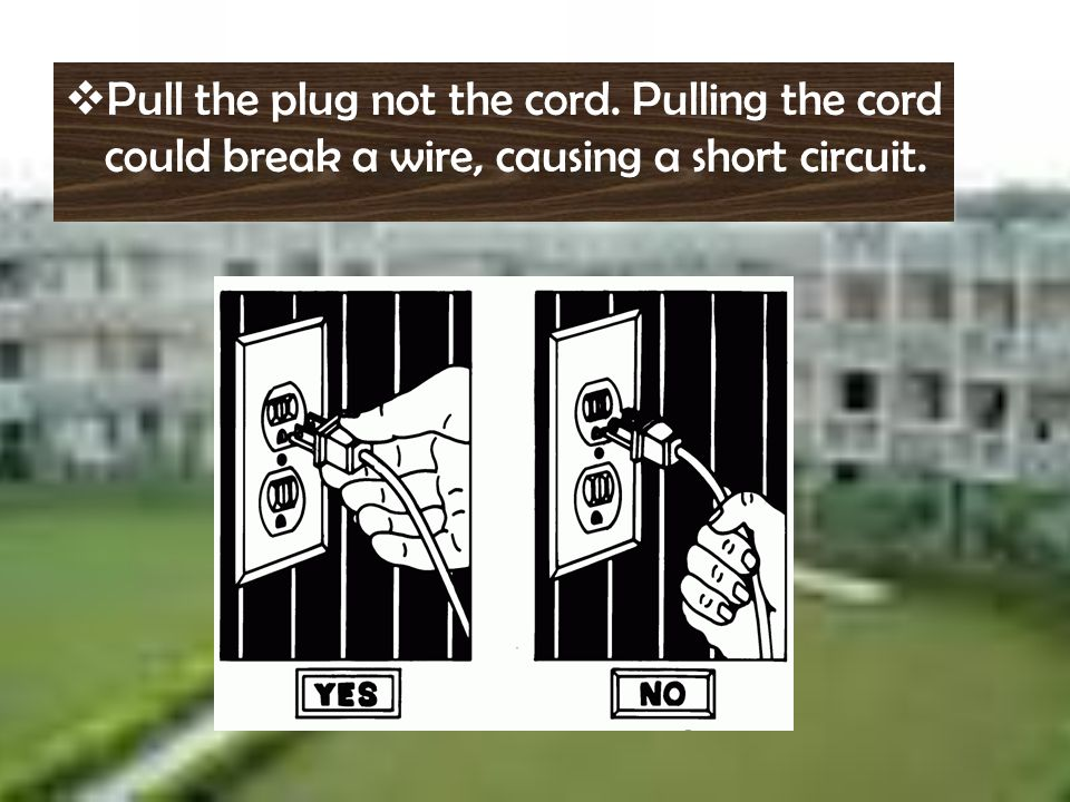 Pull the plug not the cord