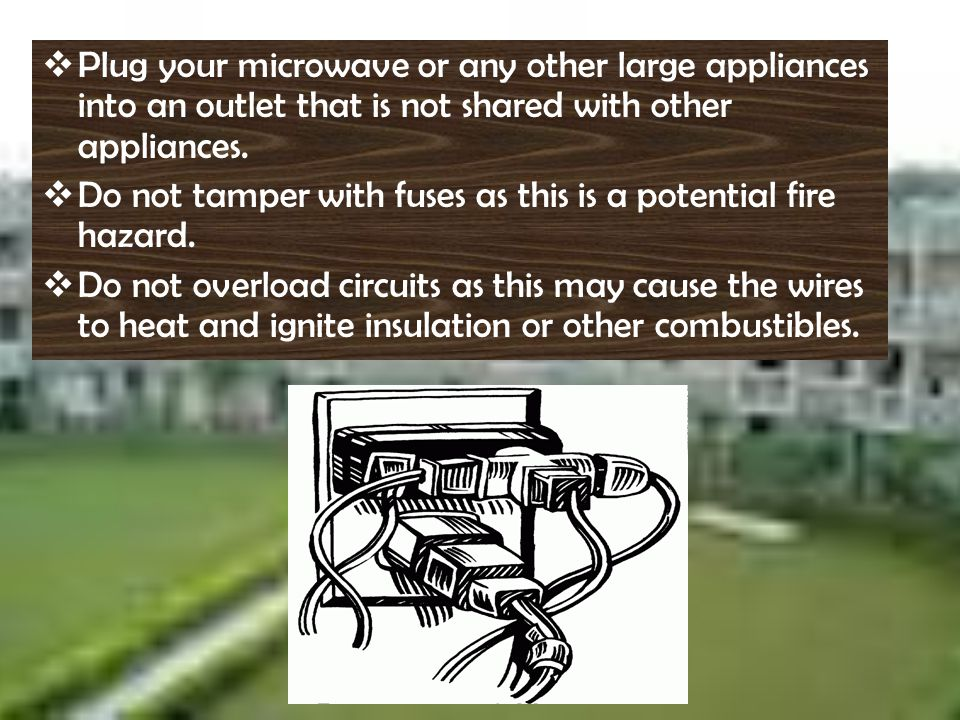 Plug your microwave or any other large appliances into an outlet that is not shared with other appliances.