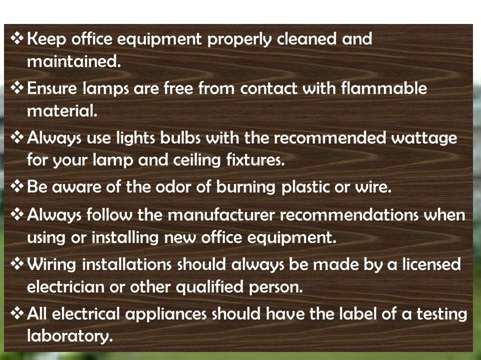 Keep office equipment properly cleaned and maintained.