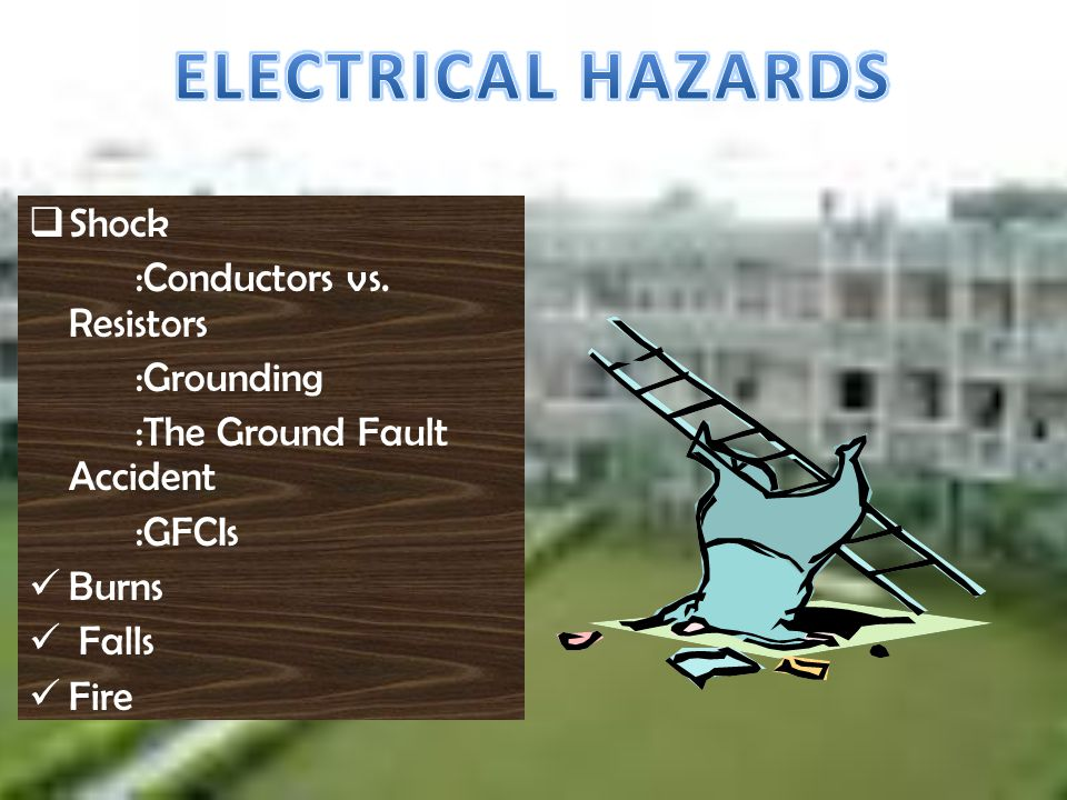 ELECTRICAL HAZARDS Shock :Conductors vs. Resistors :Grounding
