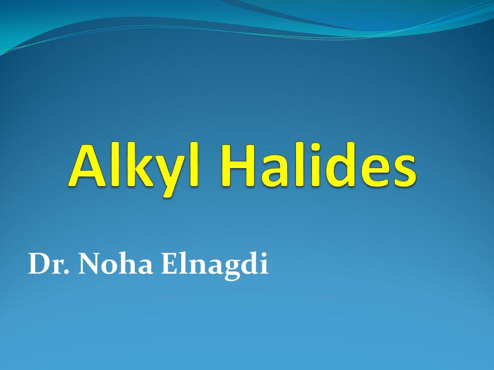 Alkyl Halides Dr. Noha Elnagdi