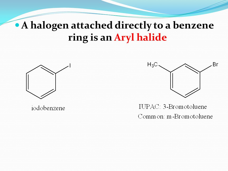 A halogen attached directly to a benzene ring is an Aryl halide
