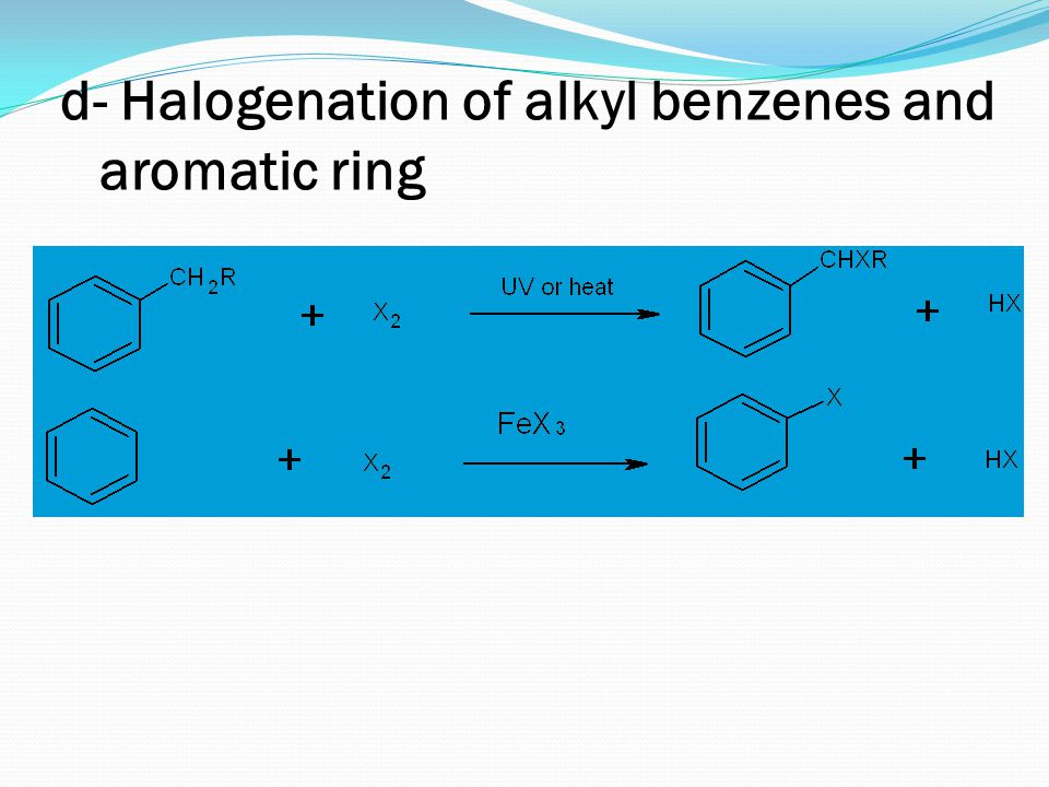 d- Halogenation of alkyl benzenes and aromatic ring
