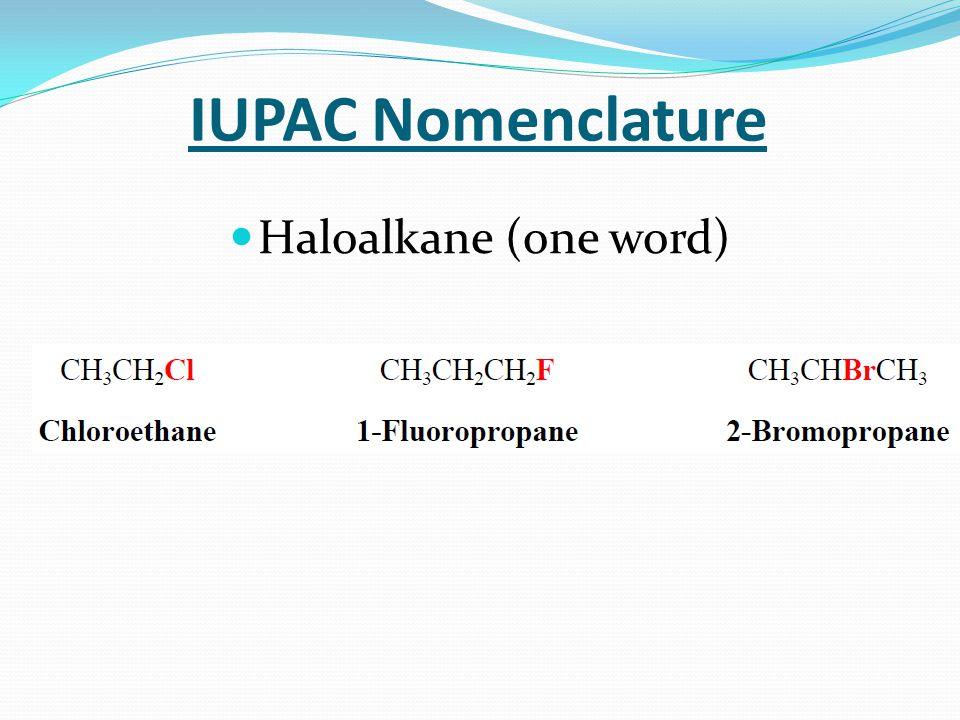 IUPAC Nomenclature Haloalkane (one word)