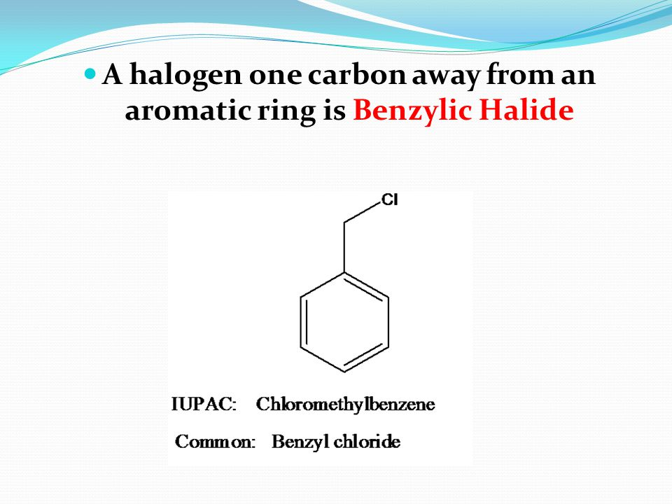 A halogen one carbon away from an aromatic ring is Benzylic Halide
