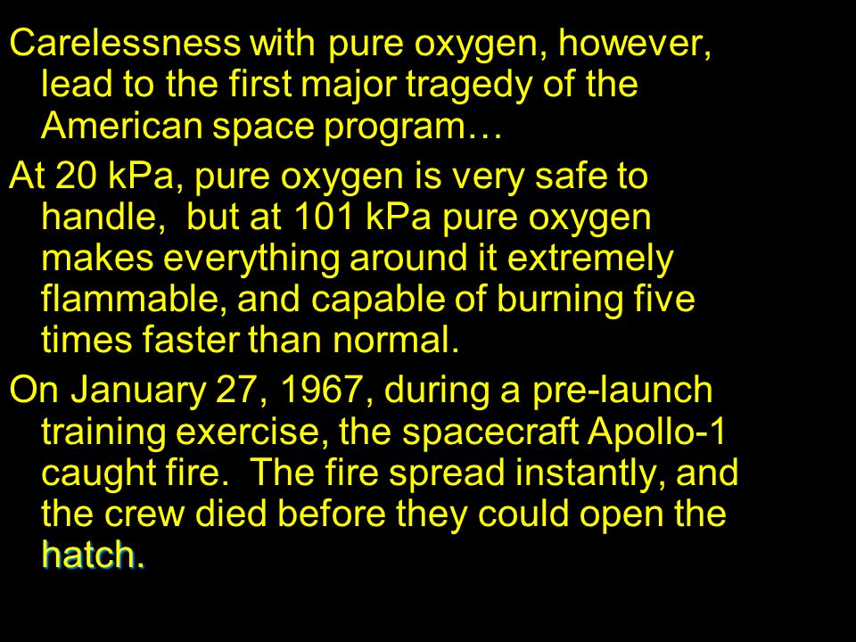 Carelessness with pure oxygen, however, lead to the first major tragedy of the American space program…
