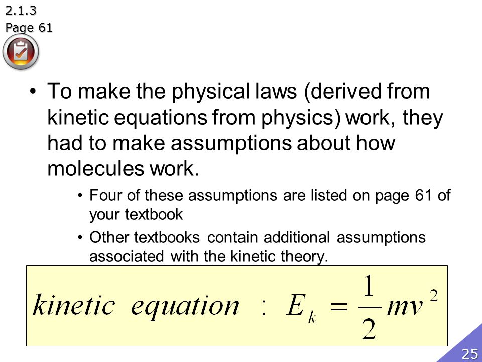2.1.3 Page 61. To make the physical laws (derived from kinetic equations from physics) work, they had to make assumptions about how molecules work.