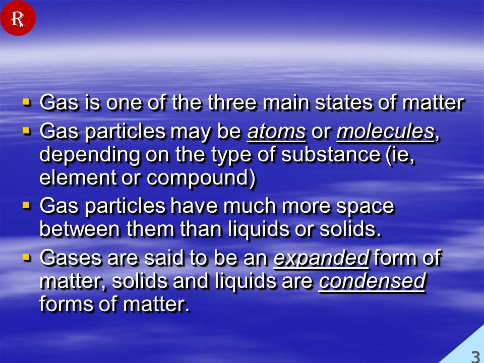 Gas is one of the three main states of matter