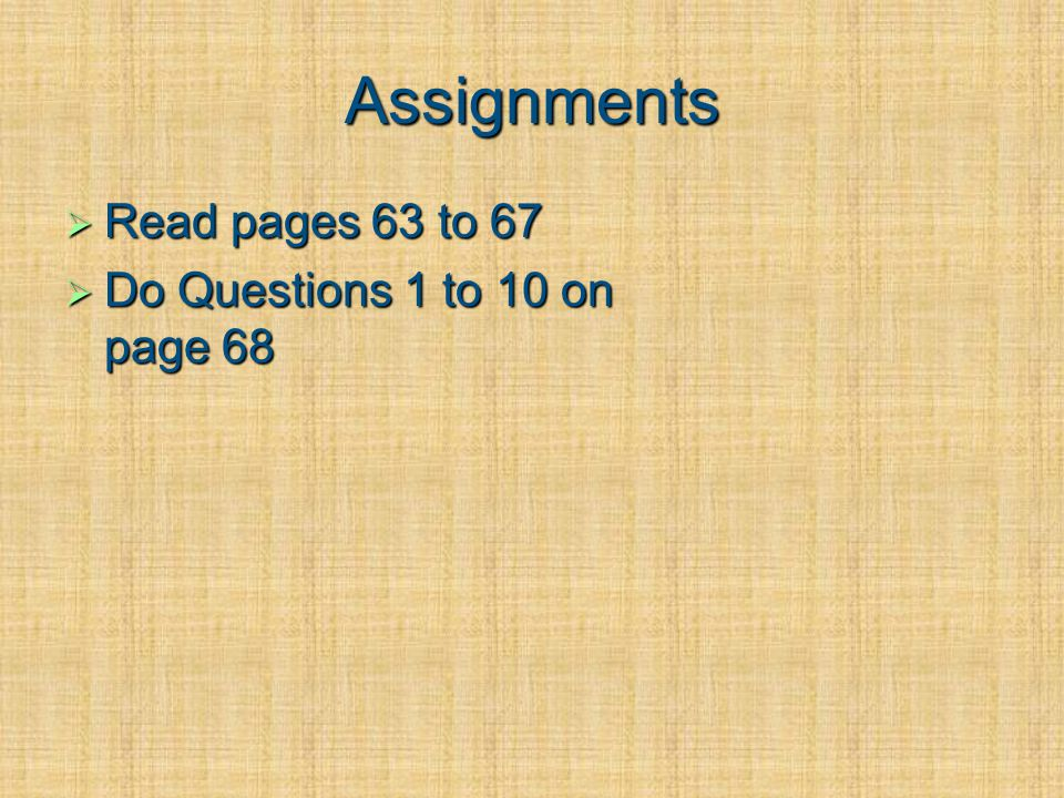 Assignments Read pages 63 to 67 Do Questions 1 to 10 on page 68