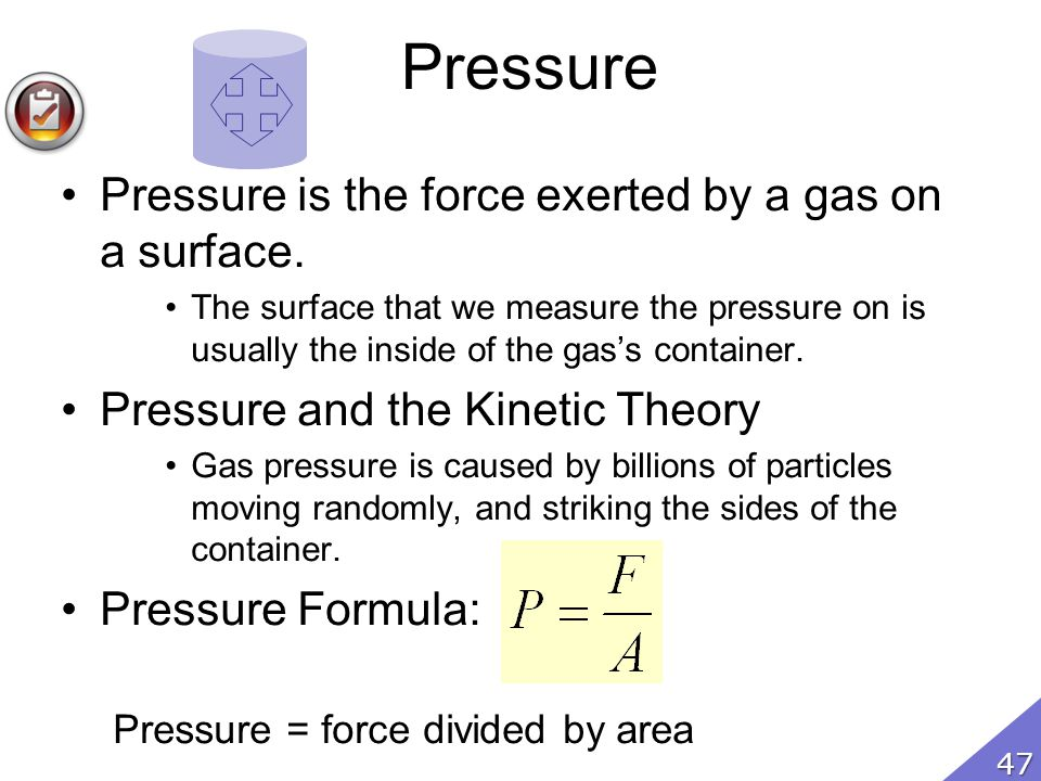 Pressure Pressure is the force exerted by a gas on a surface.