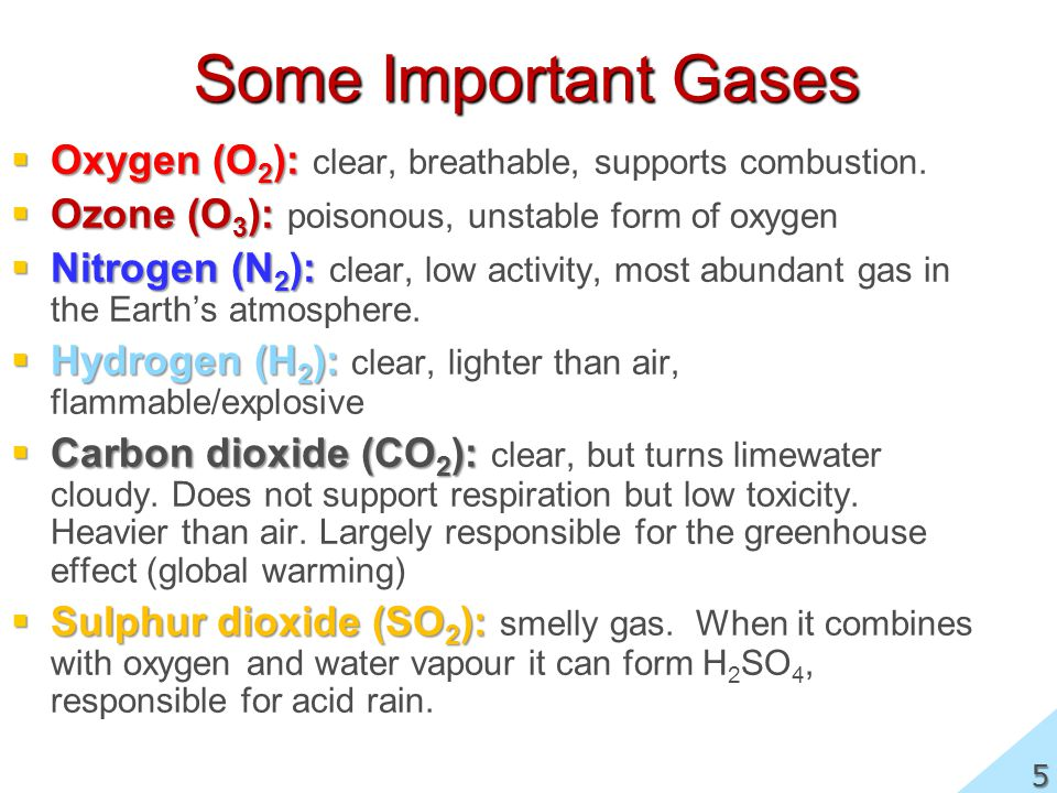 Some Important Gases Oxygen (O2): clear, breathable, supports combustion. Ozone (O3): poisonous, unstable form of oxygen.