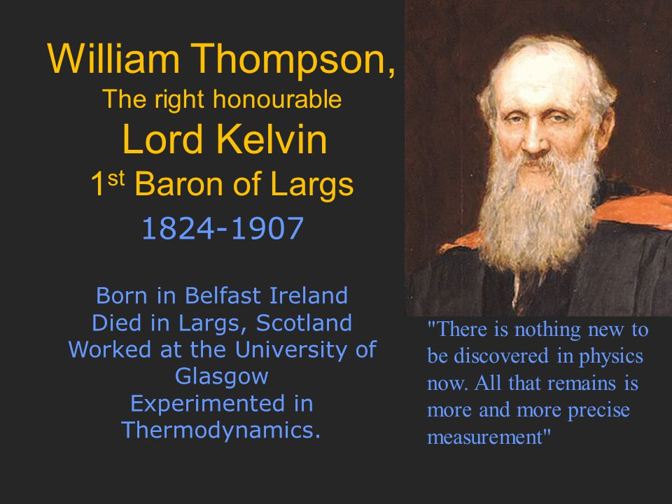 William Thompson, The right honourable Lord Kelvin 1st Baron of Largs
