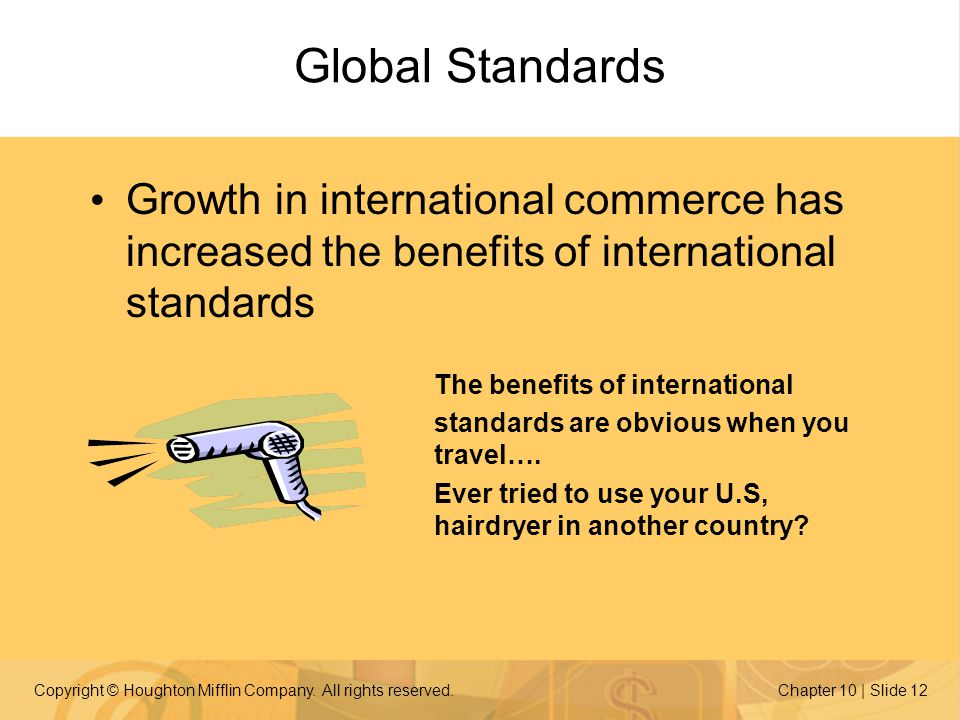 Global Standards Growth in international commerce has increased the benefits of international standards.