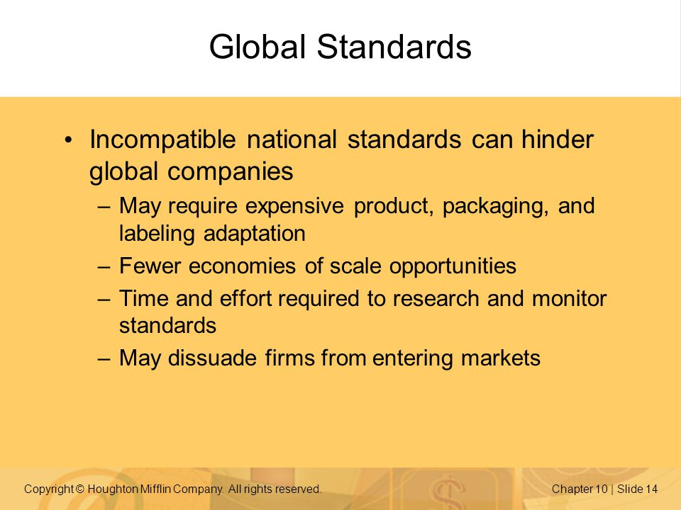 Global Standards Incompatible national standards can hinder global companies. May require expensive product, packaging, and labeling adaptation.